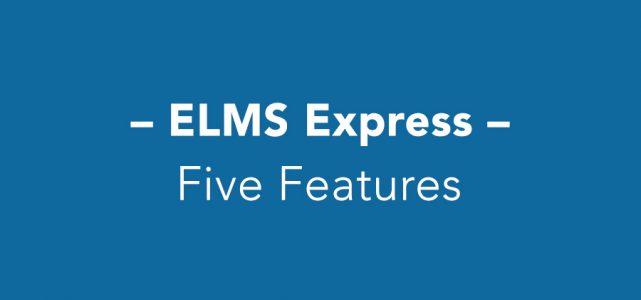 ELMS Express - Five Features