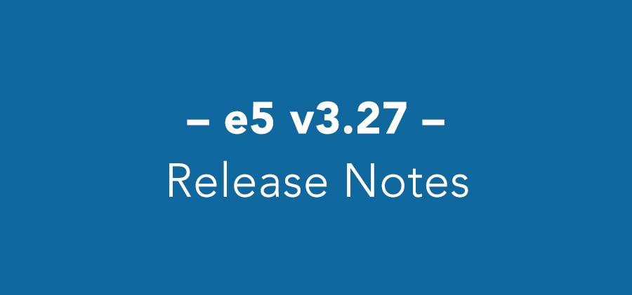 e5 v3.27 Release Notes